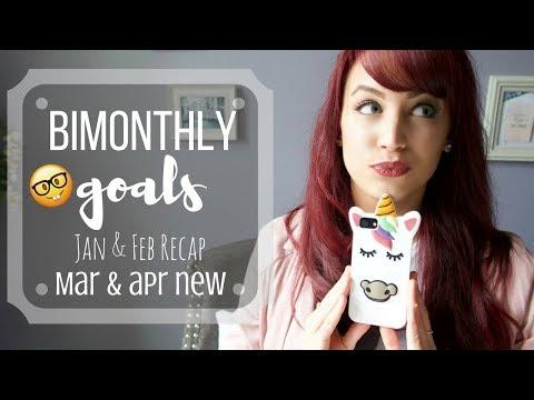 Bimonthly Goals 2018 | Jan + Feb Recap | Mar + Apr New