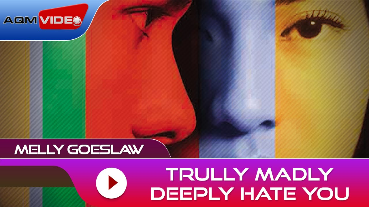 Melly Goeslaw - Trully Madly Deeply Hate You