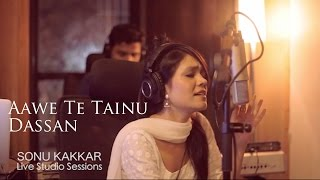 Sonu Kakkar - Aawe Te Tainu Dassan | Live Studio Sessions