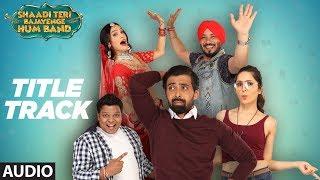 Full Audio : Shaadi Teri Bajayenge Hum Band Title Song | Daler Mehndi Dilbagh Singh