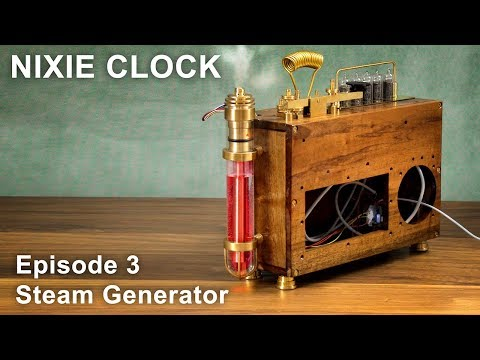 How To Make Nixie Clock - Episode 3 Steam Generator