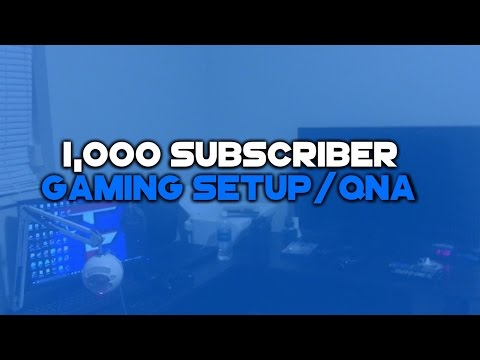 1,000 Subscriber Gaming Setup/QNA!