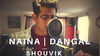 Naina - Dangal | Aamir Khan | Cover by Shouvik Ghoshal