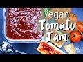 HOW TO MAKE TOMATO JAM RECIPE | Delicious and Easy to Make VEGAN Tomato Jelly Recipe