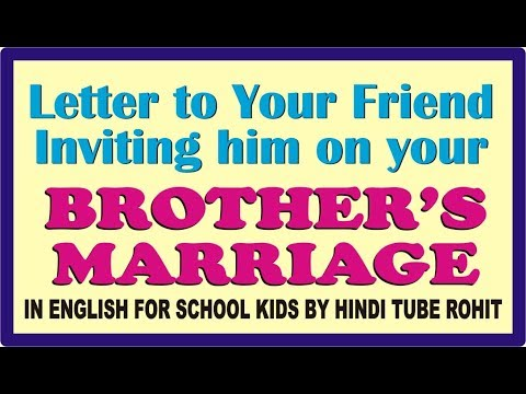 LETTER TO YOUR FRIEND INVITING HIM ON YOUR BROTHER MARRIAGE FOR SCHOOL KIDS IN ENGLISH