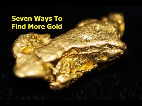 Seven Ways To Find More Gold