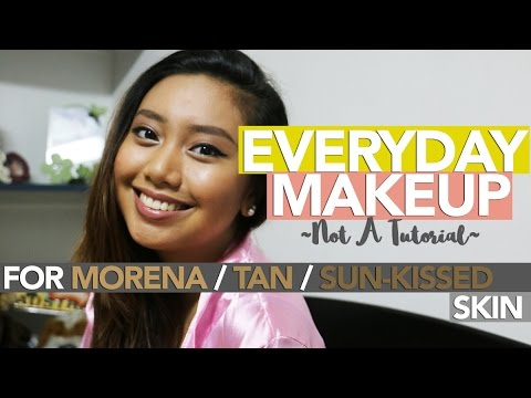 Everyday Makeup for Morena/Tan/Sun-kissed Skin | Not A Tutorial