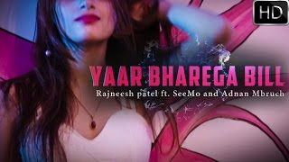 """YAAR BHAREGA BILL"" Latest hindi party song 2017 | Rajneesh Patel Ft. SeeMo & Adnan Mbruch"