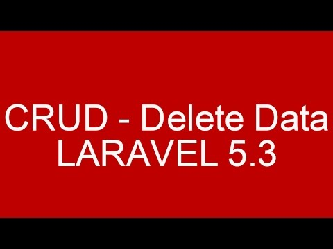 CRUD Example Delete Data in Laravel 5.3 With Validation and Bootstrap Part 1/4