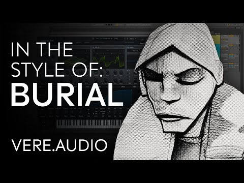 BURIAL Tutorial: In The Style Of Vol.23 - Burial + Sample Pack (Crafting a Sonic World)