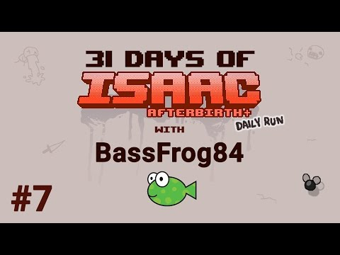 Day #7 - 31 Days of Isaac with BassFrog84