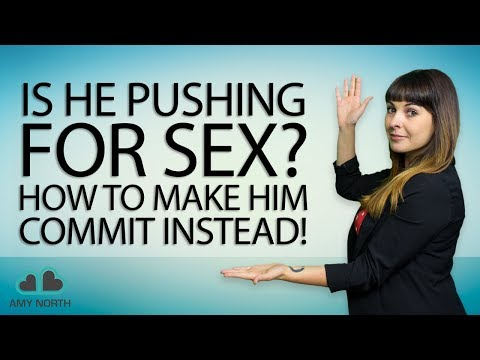 Is He Pushing For Sex? How To Make Him COMMIT Instead!