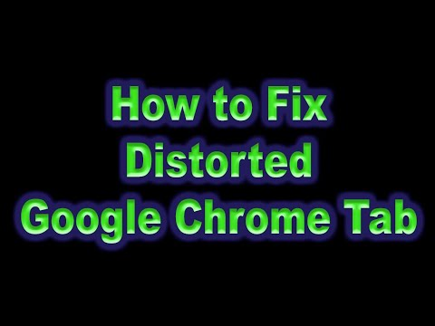 How to fix distorted Google Chrome tabs, display, and text