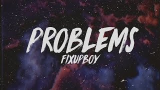 Fixupboy - Problems (Lyrics)