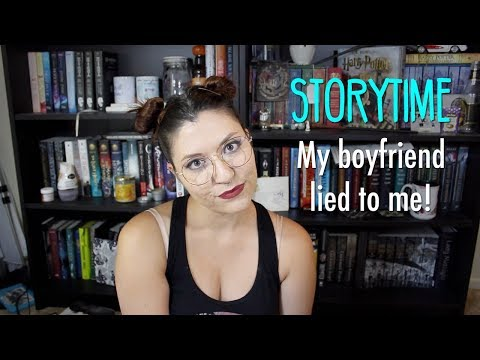 STORYTIME: My boyfriend lied to me!