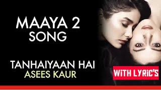 MAAYA 2 Song 💔 |_Full Video_|💘 Tanhaiyaan Hai Full Lyrics | Asees Kaur | IRfan FAyyaz Songs