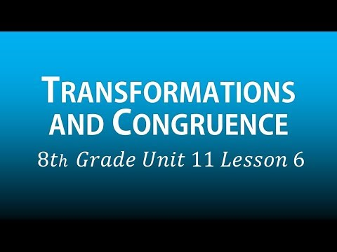 Transformations and Congruence (8th Grade Unit 11 Lesson 6)