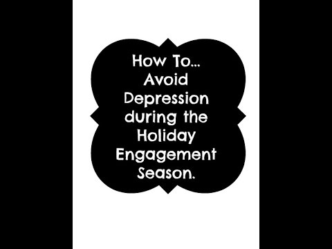 How To...Avoid Depression during the Holiday Engagement Season