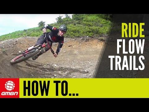 How To Ride Flow Trails | Mountain Biking Skills