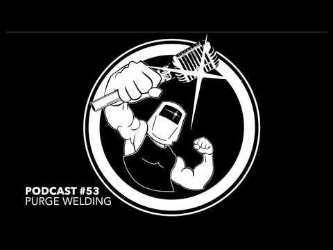 WeldingTipsandTricks podcast #53 Purging