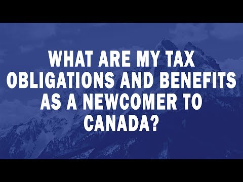 What are my tax obligations and benefits as a newcomer to Canada?