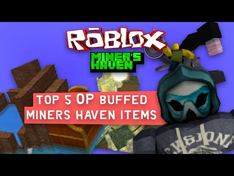 Top 5 OP buffed Miners Haven items