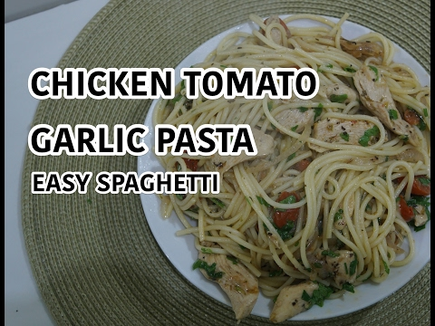 Chicken Garlic Tomato Pasta Recipe - Simple Spaghetti