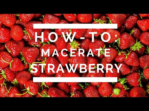 How-To: Macerate Strawberry