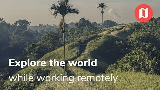 Explore The World While Working Remotely