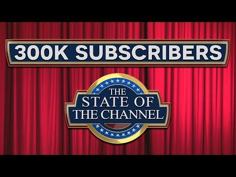 The State of the Channel Address: 2018 Q2  - 300k Subscribers and New Documentaries