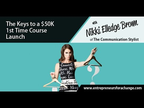 Nikki Elledge Brown, The Communication Stylist - The Keys to a $50K 1st Time Course Launch