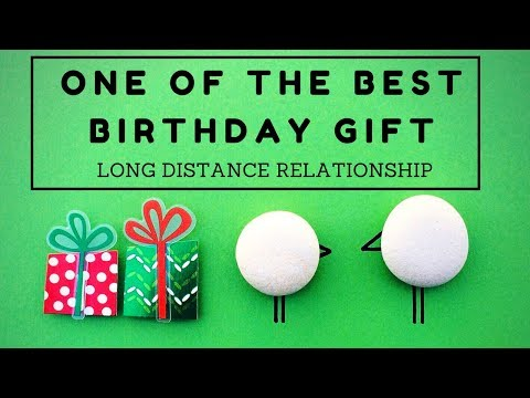Birthday Gift - Long Distance Relationship