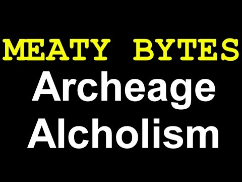 MEATY BYTES - ARCHEAGE ALCOHOLISM