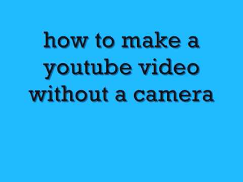 how to make a youtube video  without a webcam or camera