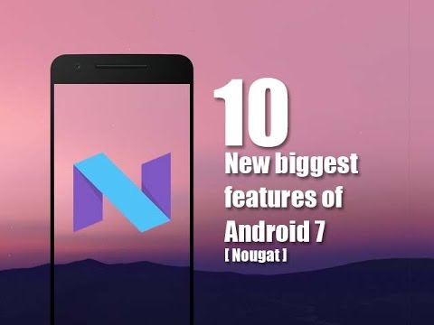 top 10 features of android nougat 7.0