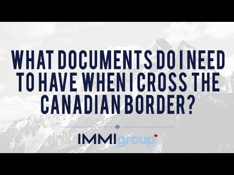 What documents do I need to have when I cross the Canadian border?