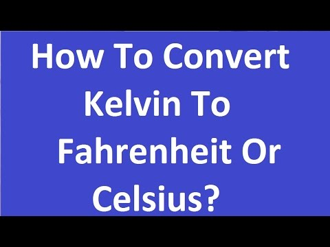 How to Convert Kelvin to Fahrenheit or Celsius?