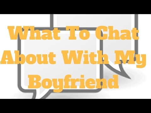What To Chat About With My Boyfriend