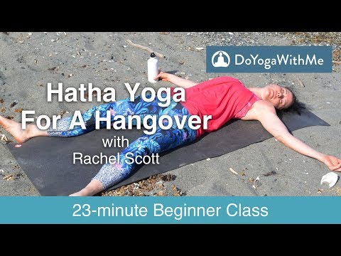 Yoga with Rachel Scott: Hatha Yoga For A Hangover