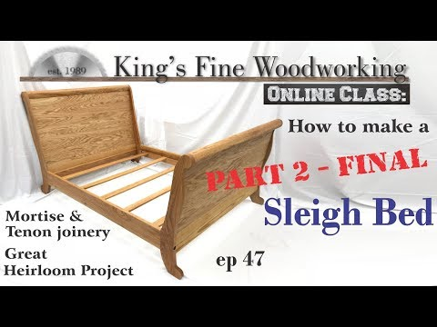 47 - How to Make a Sleigh Bed, Heirloom Woodworking part 2 - final in 4K