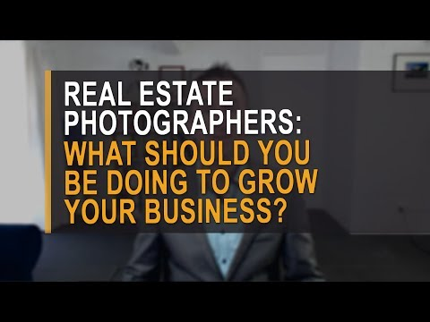 Real estate photographer: what should you be doing to grow your business?