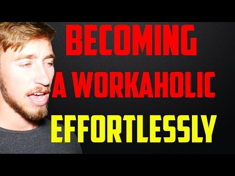 Become A Workaholic Effortlessly - 80 to 100 Hrs Weekly