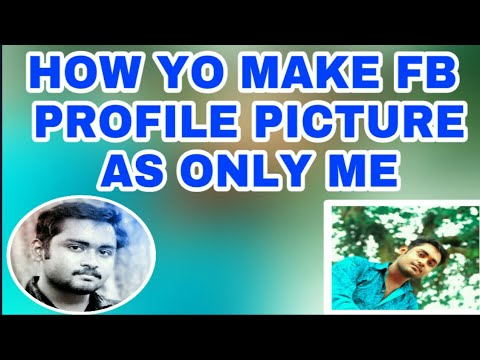 HOW TO MAKE FB PROFILE PICTURE AS ONLY ME