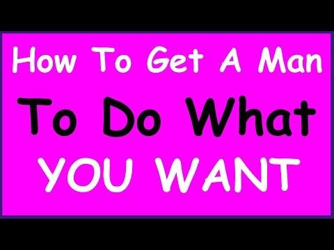 How To Get A Man To Do What You Want Him To Do