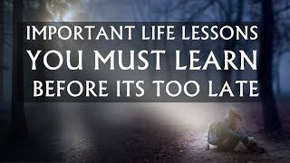 Important Life Lessons You Must Learn Before It