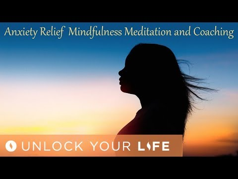 Anxiety Relief Mindfulness Meditation and Coaching