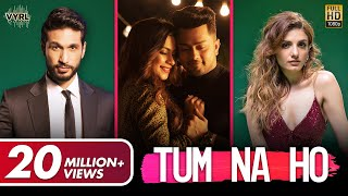 Tum Na Ho - Official Video | Arjun Kanungo, Prakriti Kakar, M Ajay Vaas| Awez, Nagma| VYRL Originals
