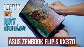 Asus Zenbook Flip S UX370 - Laptop 2 in 1 tuyệt vời nhất của Asus