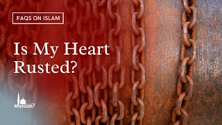 Is my heart sealed? rusted? heedless? By Nouman Ali Khan