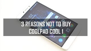 3 Reasons NOT to Buy Coolpad Cool 1